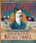 Hoop Genius: How a Desperate Teacher and a Rowdy Gym Class Invented Basketball (Hardcover)