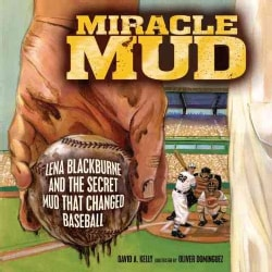 Miracle Mud: Lena Blackburne and the Secret Mud That Changed Baseball (Hardcover)