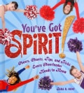 You've Got Spirit!: Cheers, Chants, Tips, and Tricks Every Cheerleader Needs to Know (Hardcover)