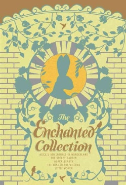 The Enchanted Collection: Alice's Adventures in Wonderland, The Secret Garden, Black Beauty, The Wind in the Will... (Hardcover)