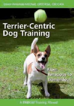 Terrier-Centric Dog Training: From Tenacious to Tremendous (Paperback)