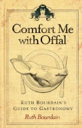 Comfort Me with Offal: Ruth Bourdain's Guide to Gastronomy (Hardcover)