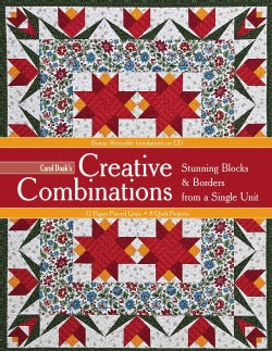Carol Doak's Creative Combinations: Stunning Blocks & Borders from a Single Unit: 32 Paper-Pieced Units: 8 Quilt Projects