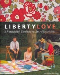 Liberty Love: 25 Projects to Quilt & Sew Featuring Liberty of London Fabrics (Paperback)