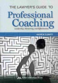 The Lawyer's Guide to Professional Coaching: Leadership, Mentoring, and Effectiveness (Paperback)