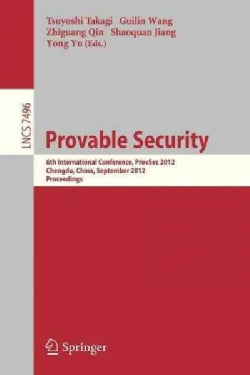 Provable Security: 6th International Conference, Provsec 2012, Chengdu, China, September 26-28, 2012, Proceedings (Paperback)