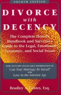 Divorce With Decency: The Complete How-To Handbook and Survivor's Guide to the Legal, Emotional, Economic, and So... (Paperback)
