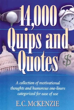 14,000 Quips and Quotes: A Collection of Motivational Thoughts and Humorouse One-Liners Categorized for Ease of Use (Paperback)