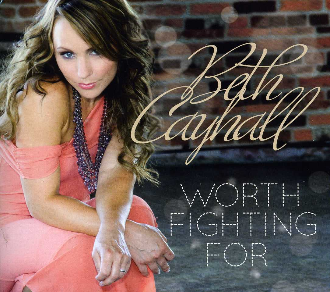 BETH CAYHALL - WORTH FIGHTING FOR