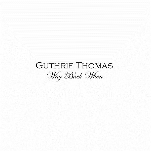 GUTHRIE THOMAS - WAY BACK WHEN