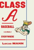 Class A: Baseball in the Middle of Everywhere (Hardcover)