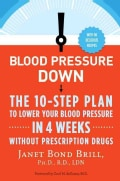 Blood Pressure Down: The 10-Step Program to Lower Your Blood Pressure in 4 Weeks-Without Prescription Drugs (Paperback)