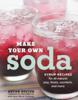 Make Your Own Soda: Syrup Recipes for All-natural Pop, Floats, Cocktails, and More (Paperback)