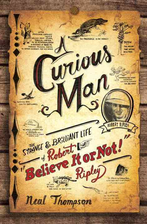 """A Curious Man: The Strange & Brilliant Life of Robert """"Believe It or Not!"""" Ripley (Hardcover)"""