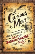 "A Curious Man: The Strange & Brilliant Life of Robert ""Believe It or Not!"" Ripley (Hardcover)"