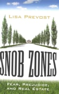 Snob Zones: Fear, Prejudice, and Real Estate (Hardcover)