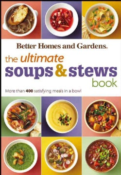 Better Homes and Gardens The Ultimate Soups & Stews Book: More Than 400 Satisfying Meals in a Bowl (Paperback)