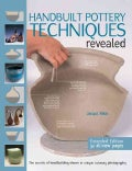 Handbuilt Pottery Techniques Revealed: The Secrets of Handbuilding Shown in Unique Cutaway Photography (Paperback)