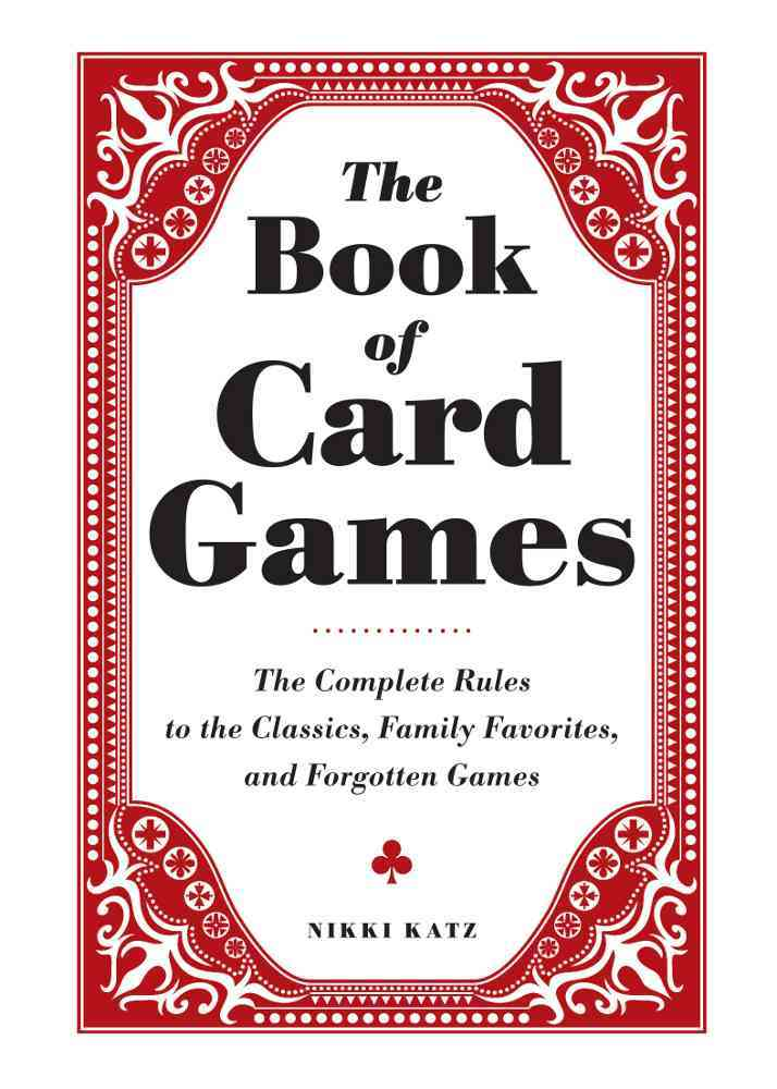 The Book of Card Games: The Complete Rules to the Classics, Family Favorites, and Forgotten Games (Hardcover)