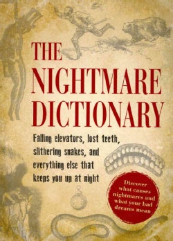 The Nightmare Dictionary: Falling Elevators, Lost Teeth, Slithering Snakes, and Everything Else That Keeps You Up... (Paperback)