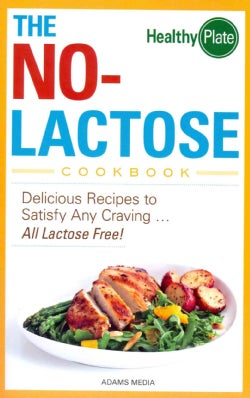 The No-Lactose Cookbook: Delicious Recipes to Satisfy Any Craving... All Lactose Free! (Paperback)