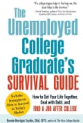 The Unemployed College Graduate's Survival Guide: How to Get Your Life Together, Deal With Debt, and Find a Job A... (Paperback)
