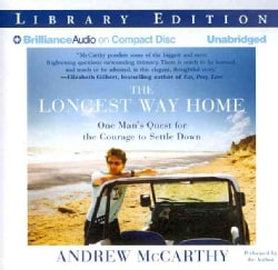 The Longest Way Home: One Man's Quest for the Courage to Settle Down, Library Edition (CD-Audio)