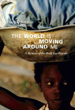The World Is Moving Around Me: A Memoir of the Haiti Earthquake (Paperback)