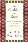 The Cushion in the Road: Meditation and Wandering As the Whole World Awakens to Being in Harm's Way (Hardcover)