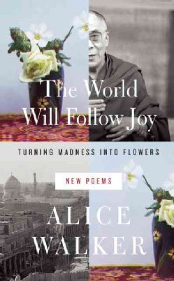 The World Will Follow Joy: Turning Madness into Flowers: New Poems (Hardcover)