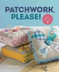 Patchwork, Please!: Colorful Zakka Projects to Stitch and Give (Paperback)