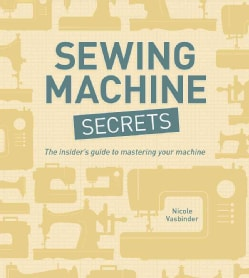 Sewing Machine Secrets: The Insider's Guide to Mastering Your Machine (Paperback)