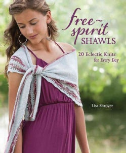 Free Spirit Shawls: 20 Eclectic Knits for Every Day (Paperback)