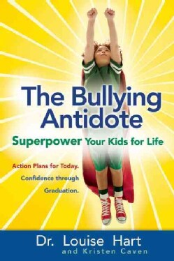 The Bullying Antidote: Superpower Your Kids for Life (Paperback)