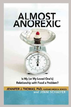 Almost Anorexic: Is My (Or My Loved One's) Relationship With Food a Problem? (Paperback)