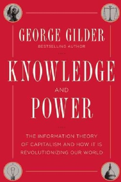 Knowledge and Power: The Information Theory of Capitalism and How It Is Revolutionizing Our World (Hardcover)