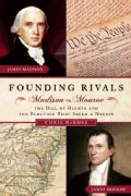 Founding Rivals: Madison vs. Monroe, The Bill of Rights, and the Election That Saved a Nation (Paperback)