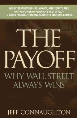 The Payoff: Why Wall Street Always Wins (Hardcover)