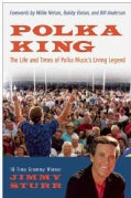 Polka King: The Life and Times of Polka Music's Living Legend (Hardcover)