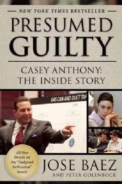 Presumed Guilty: Casey Anthony: The Inside Story (Paperback)