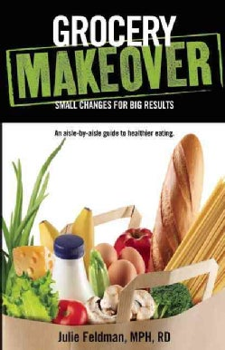 Grocery Makeover: Small Changes for Big Results (Paperback)
