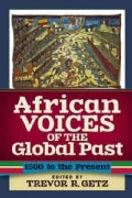 African Voices of the Global Past: 1500 to the Present (Paperback)