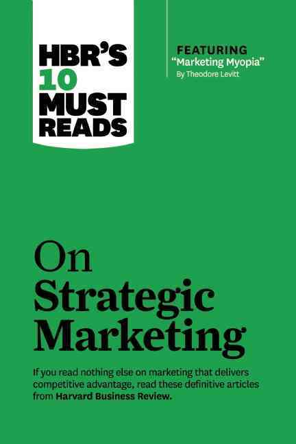 "HBR's 10 Must Reads on Strategic Marketing (with featured article ""Marketing Myopia,"" by Theodore Levitt) (Paperback)"