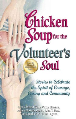 Chicken Soup for the Volunteer's Soul: Stories to Celebrate the Spirit of Courage, Caring and Community (Paperback)