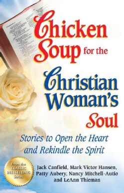 Chicken Soup for the Christian Woman's Soul: Stories to Open the Heart and Rekindle the Spirit (Paperback)