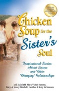 Chicken Soup for the Sister's Soul: Inspirational Stories About Sisters and Their Changing Relationships (Paperback)