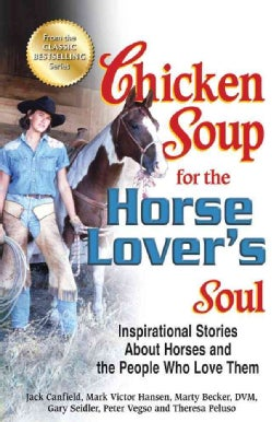 Chicken Soup for the Horse Lover's Soul: Inspirational Stories About Horses and the People Who Love Them (Paperback)
