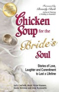 Chicken Soup for the Bride's Soul: Stories of Love, Laughter and Commitment to Last a Lifetime (Paperback)