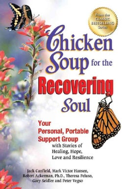 Chicken Soup for the Recovering Soul: Your Personal, Portable Support Group With Stories of Healing, Hope, Love a... (Paperback)