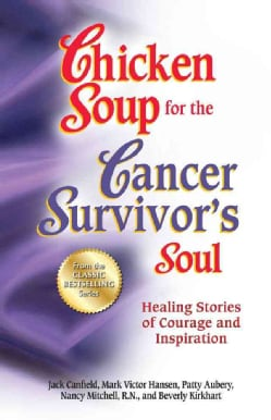 Chicken Soup for the Cancer Survivor's Soul: Healing Stories of Courage and Inspiration (Paperback)